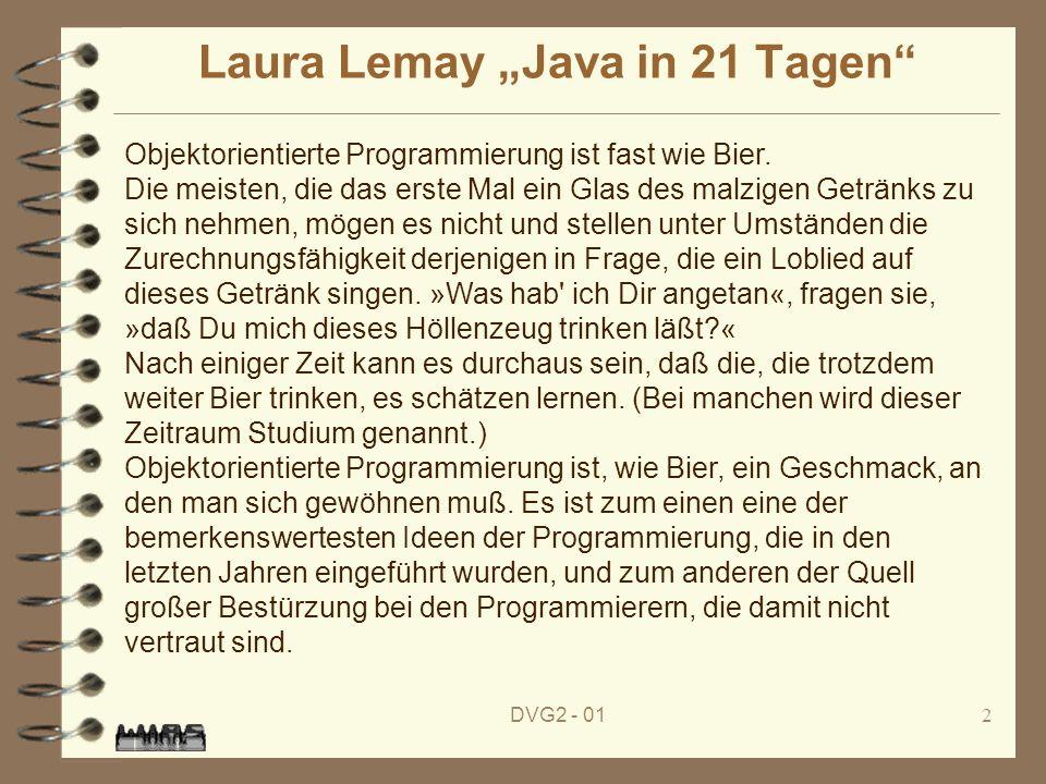 DVG2 - 012 Laura Lemay Java in 21 Tagen Objektorientierte Programmierung ist fast wie Bier. Die meisten, die das erste Mal ein Glas des malzigen Geträ
