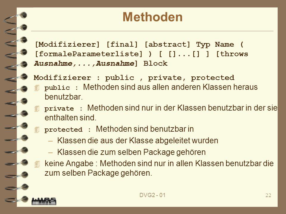 DVG2 - 0122 Methoden public : Methoden sind aus allen anderen Klassen heraus benutzbar. private : Methoden sind nur in der Klassen benutzbar in der si