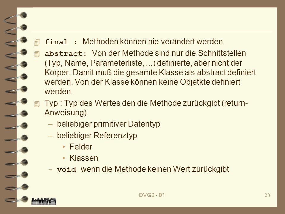 DVG2 - 0123 final : Methoden können nie verändert werden. abstract: Von der Methode sind nur die Schnittstellen (Typ, Name, Parameterliste,...) defini