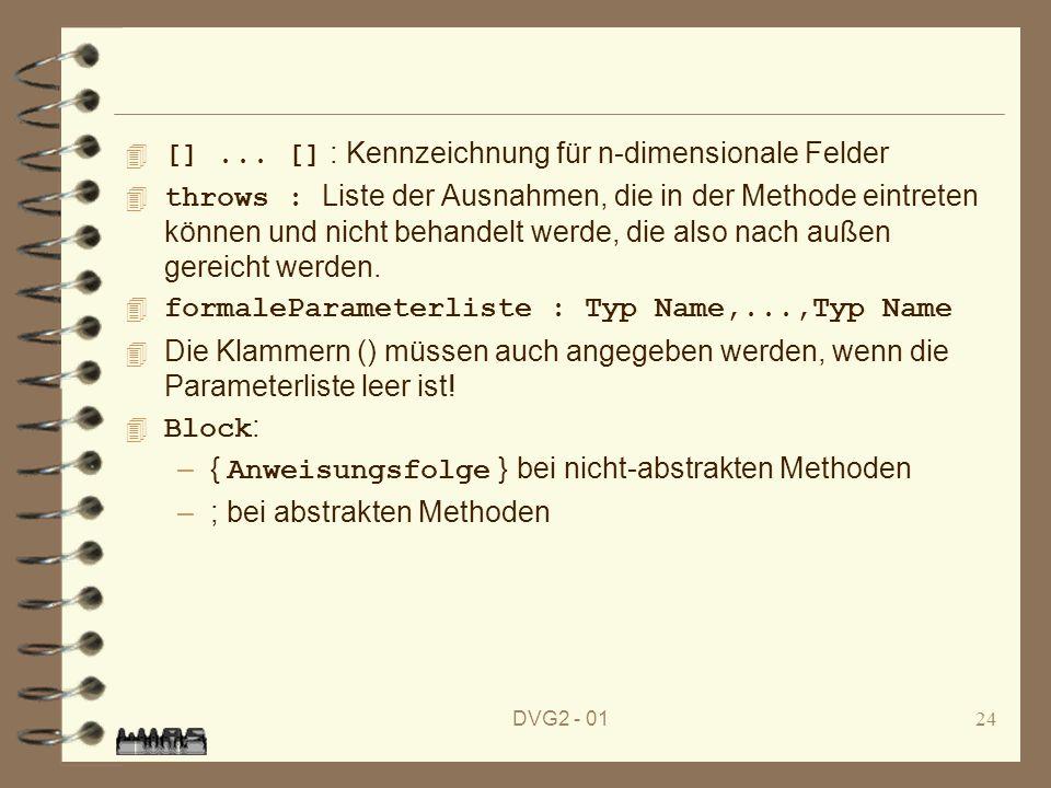 DVG2 - 0124 []... [] : Kennzeichnung für n-dimensionale Felder throws : Liste der Ausnahmen, die in der Methode eintreten können und nicht behandelt w