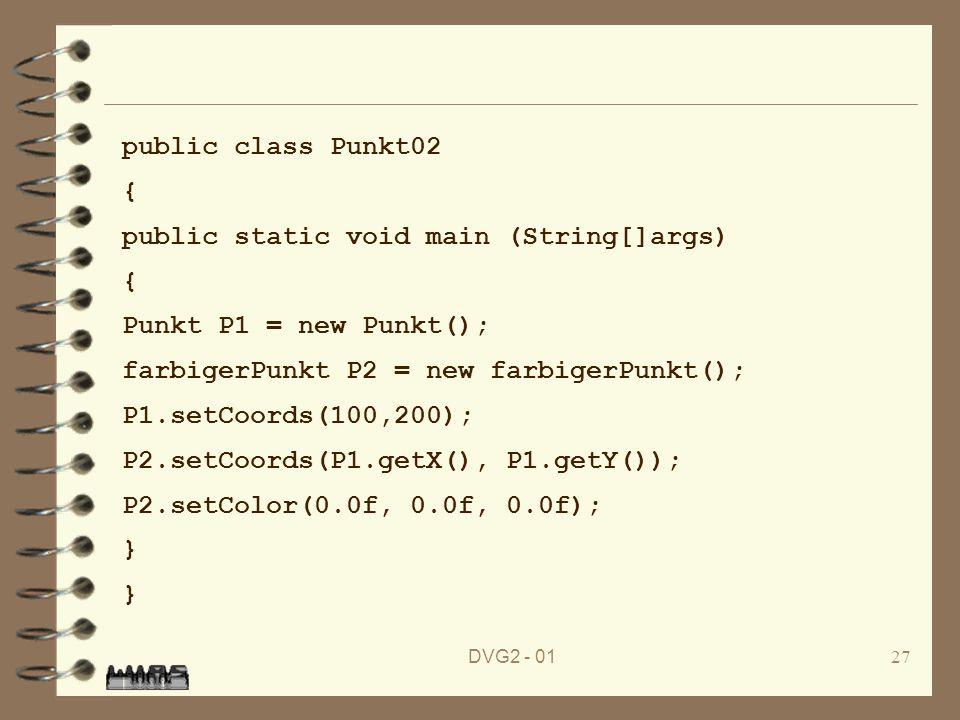 DVG2 - 0127 public class Punkt02 { public static void main (String[]args) { Punkt P1 = new Punkt(); farbigerPunkt P2 = new farbigerPunkt(); P1.setCoor