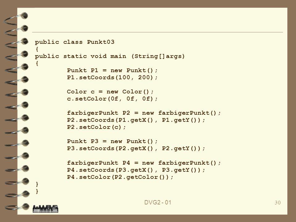 DVG2 - 0130 public class Punkt03 { public static void main (String[]args) { Punkt P1 = new Punkt(); P1.setCoords(100, 200); Color c = new Color(); c.s