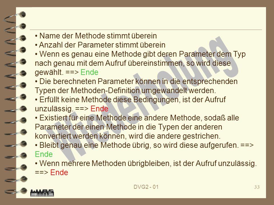 DVG2 - 0133 Name der Methode stimmt überein Anzahl der Parameter stimmt überein Wenn es genau eine Methode gibt deren Parameter dem Typ nach genau mit