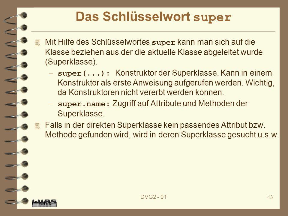 DVG2 - 0143 Das Schlüsselwort super Mit Hilfe des Schlüsselwortes super kann man sich auf die Klasse beziehen aus der die aktuelle Klasse abgeleitet w