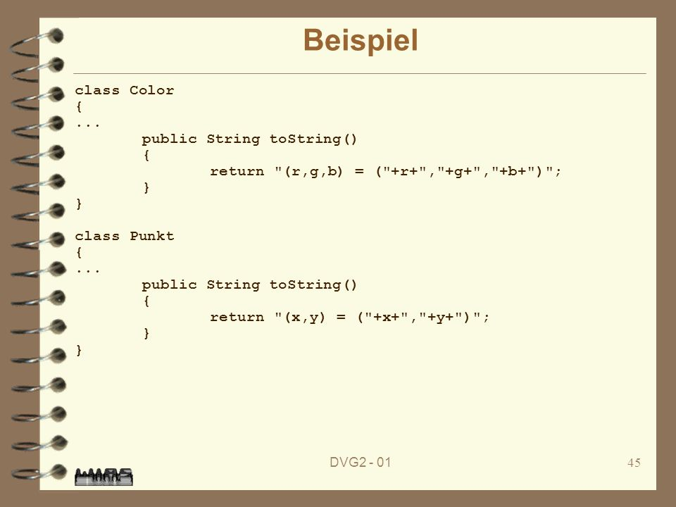 DVG2 - 0145 Beispiel class Color {... public String toString() { return