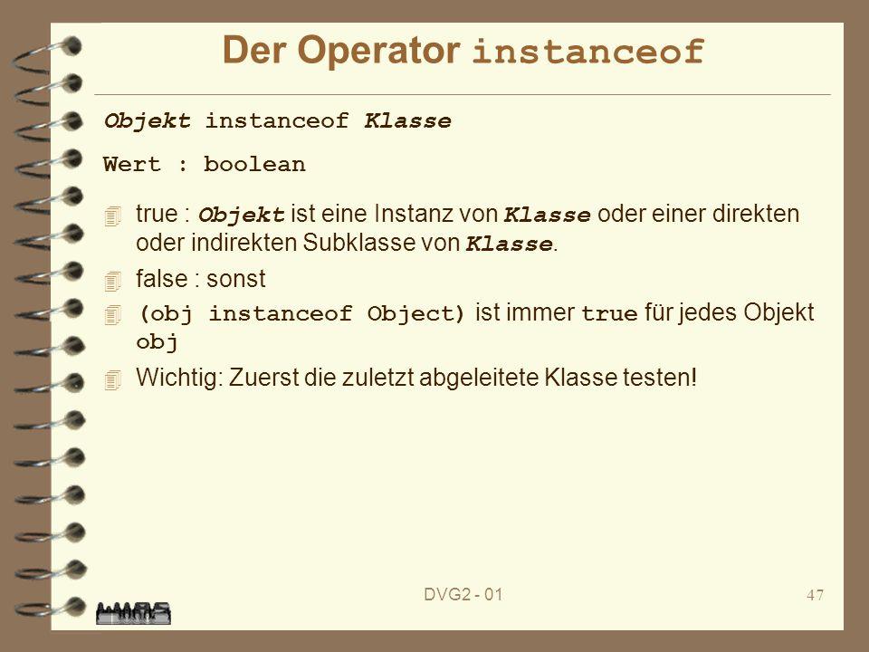DVG2 - 0147 Der Operator instanceof true : Objekt ist eine Instanz von Klasse oder einer direkten oder indirekten Subklasse von Klasse. 4 false : sons