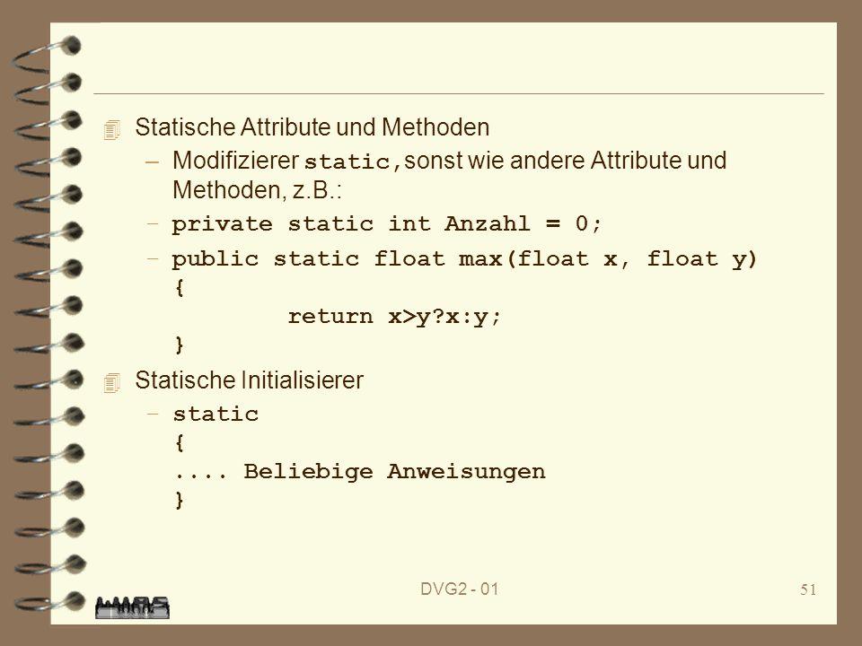 DVG2 - 0151 4 Statische Attribute und Methoden –Modifizierer static, sonst wie andere Attribute und Methoden, z.B.: –private static int Anzahl = 0; –p