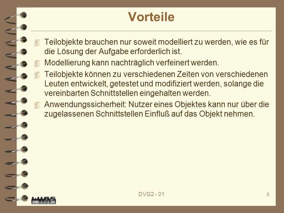 DVG2 - 018 Vorteile 4 Teilobjekte brauchen nur soweit modelliert zu werden, wie es für die Lösung der Aufgabe erforderlich ist. 4 Modellierung kann na