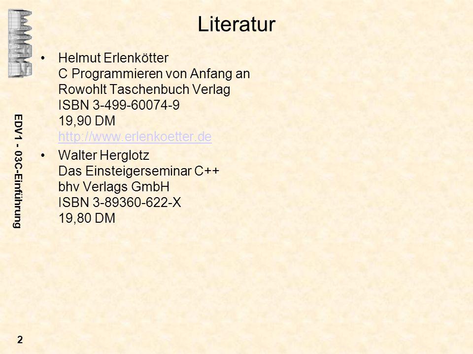 EDV1 - 03C-Einführung 2 Literatur Helmut Erlenkötter C Programmieren von Anfang an Rowohlt Taschenbuch Verlag ISBN 3-499-60074-9 19,90 DM http://www.e