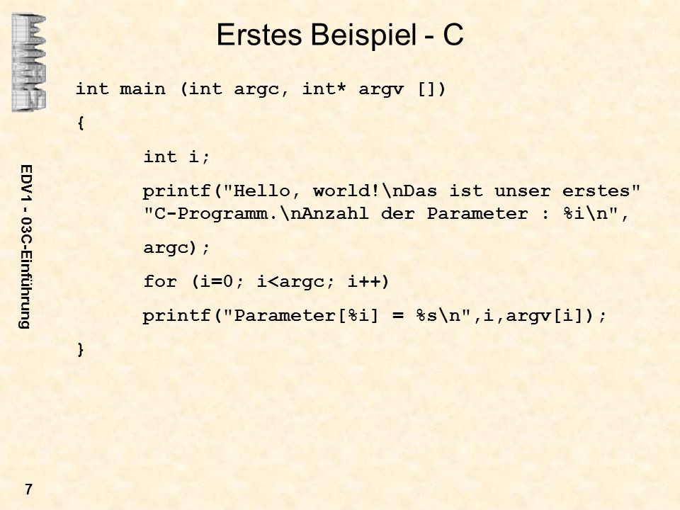 EDV1 - 03C-Einführung 7 Erstes Beispiel - C int main (int argc, int* argv []) { int i; printf(