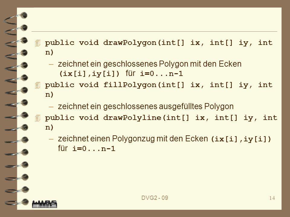DVG2 - 0914 4 public void drawPolygon(int[] ix, int[] iy, int n) –zeichnet ein geschlossenes Polygon mit den Ecken (ix[i],iy[i]) für i=0...n-1 4 publi