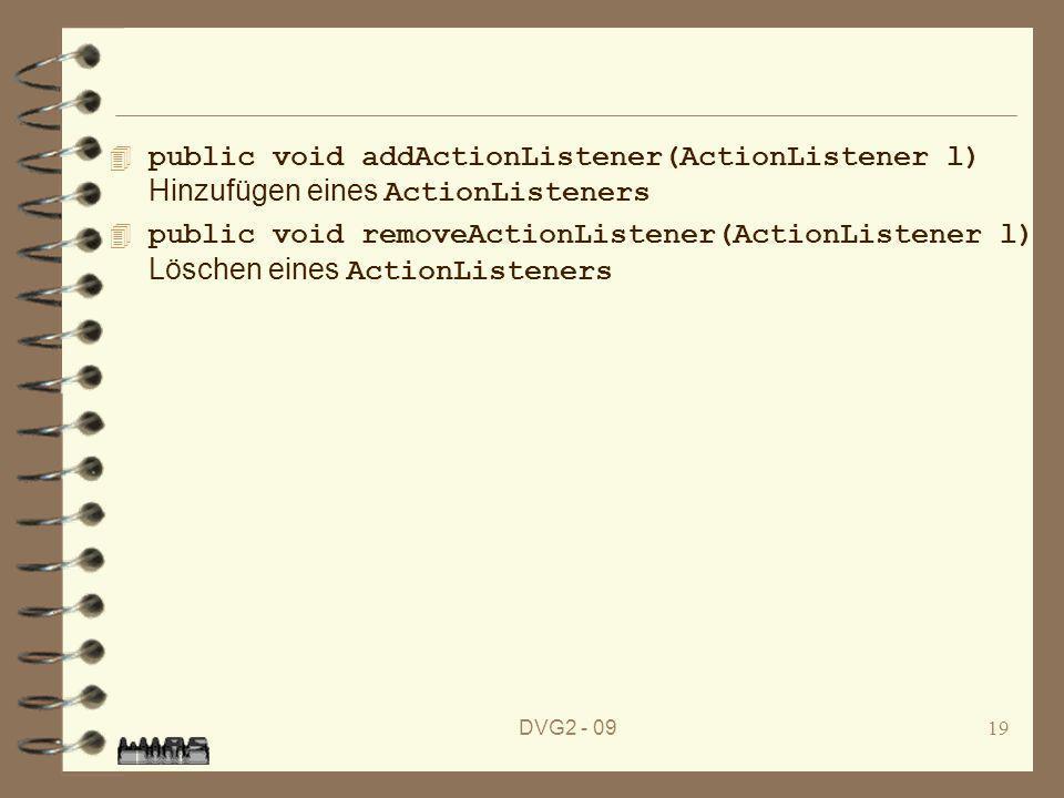 DVG2 - 0919 public void addActionListener(ActionListener l) Hinzufügen eines ActionListeners public void removeActionListener(ActionListener l) Lösche