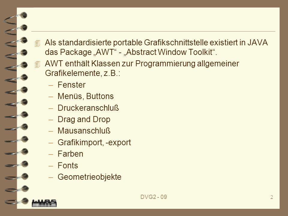 DVG2 - 092 4 Als standardisierte portable Grafikschnittstelle existiert in JAVA das Package AWT - Abstract Window Toolkit. 4 AWT enthält Klassen zur P