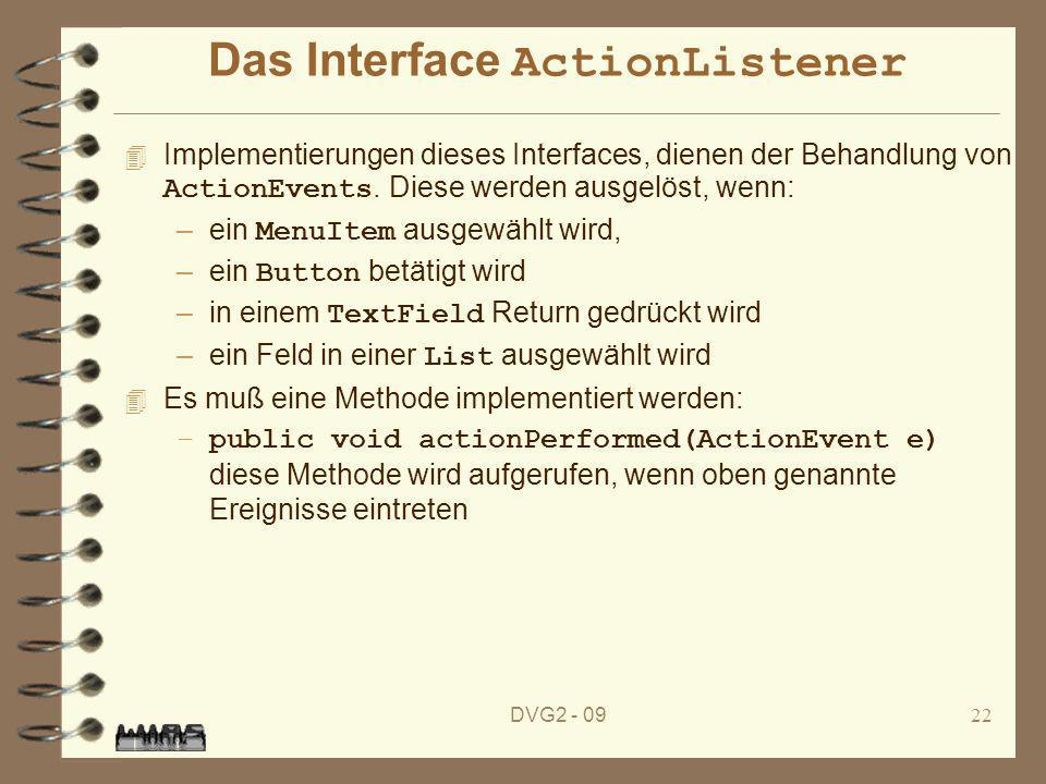 DVG2 - 0922 Das Interface ActionListener Implementierungen dieses Interfaces, dienen der Behandlung von ActionEvents.