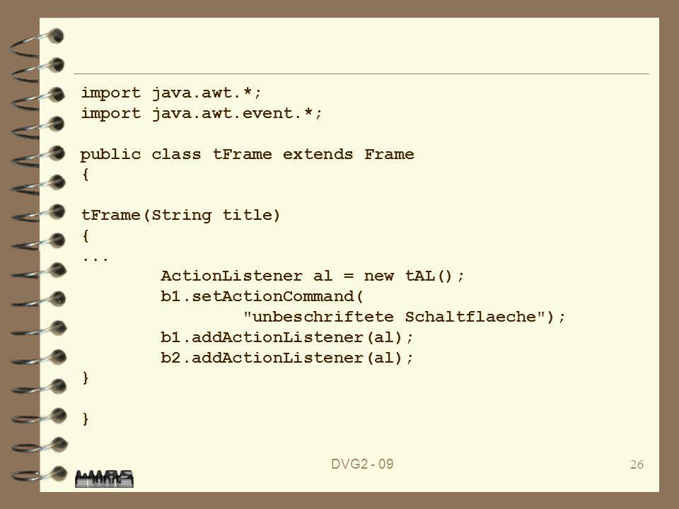 DVG2 - 0926 import java.awt.*; import java.awt.event.*; public class tFrame extends Frame { tFrame(String title) {... ActionListener al = new tAL(); b