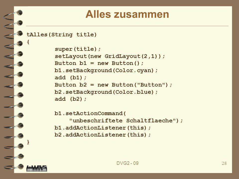 DVG2 - 0928 Alles zusammen tAlles(String title) { super(title); setLayout(new GridLayout(2,1)); Button b1 = new Button(); b1.setBackground(Color.cyan)