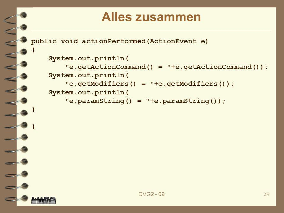 DVG2 - 0929 Alles zusammen public void actionPerformed(ActionEvent e) { System.out.println(