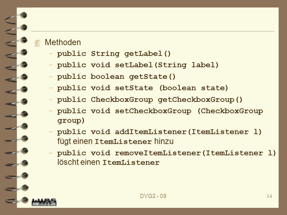 DVG2 - 0934 4 Methoden –public String getLabel() –public void setLabel(String label) –public boolean getState() –public void setState (boolean state)