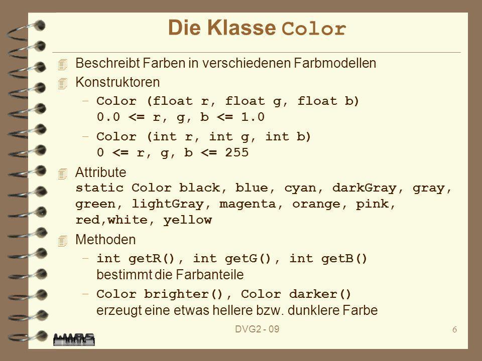 DVG2 - 096 Die Klasse Color 4 Beschreibt Farben in verschiedenen Farbmodellen 4 Konstruktoren –Color (float r, float g, float b) 0.0 <= r, g, b <= 1.0