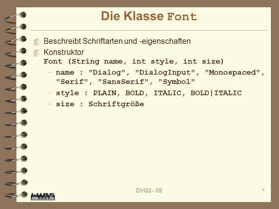 DVG2 - 097 Die Klasse Font 4 Beschreibt Schriftarten und -eigenschaften Konstruktor Font (String name, int style, int size) –name :