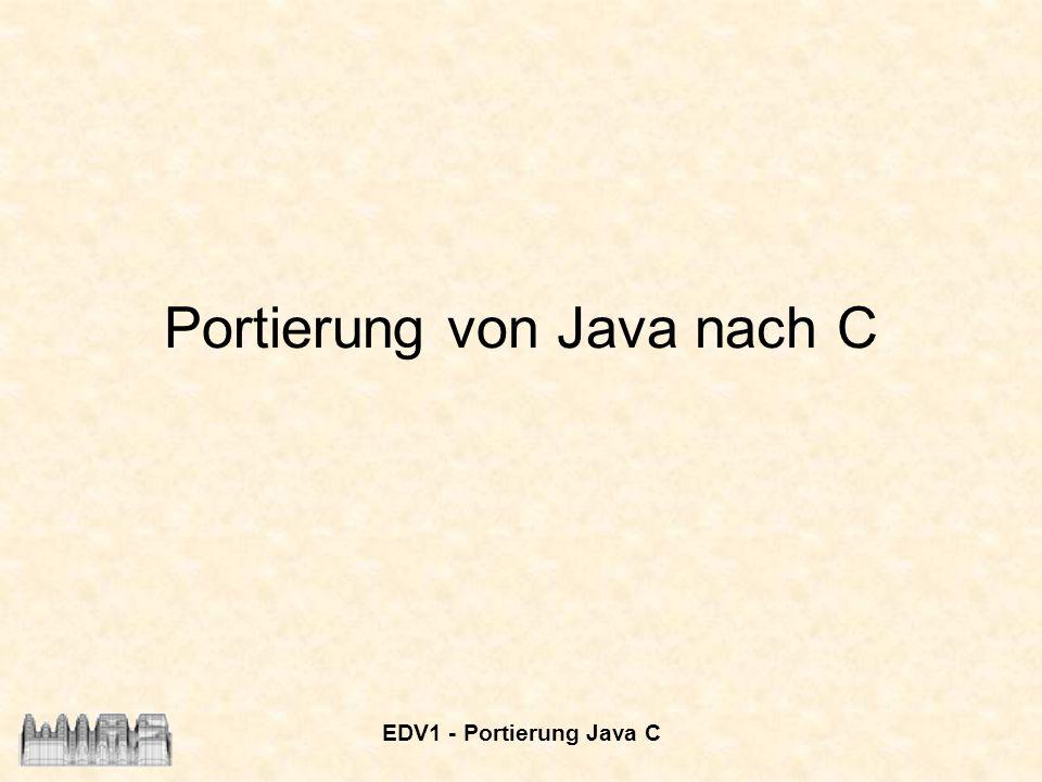 EDV1 - Portierung Java C Portierung von Java nach C