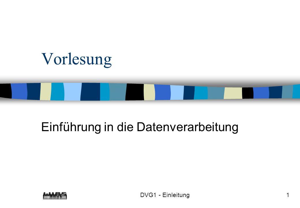DVG1 - Einleitung1 Vorlesung Einführung in die Datenverarbeitung