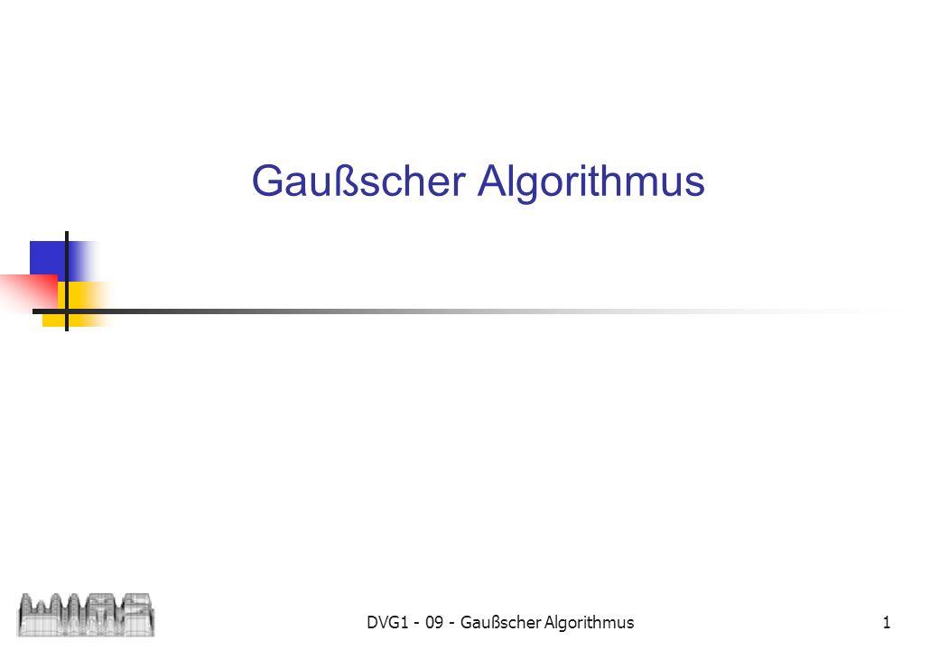 DVG1 - 09 - Gaußscher Algorithmus1 Gaußscher Algorithmus
