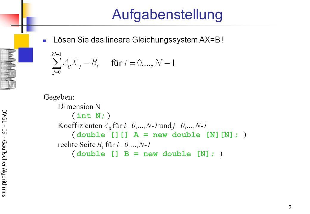 DVG1 - 09 - Gaußscher Algorithmus 2 Lösen Sie das lineare Gleichungssystem AX=B .