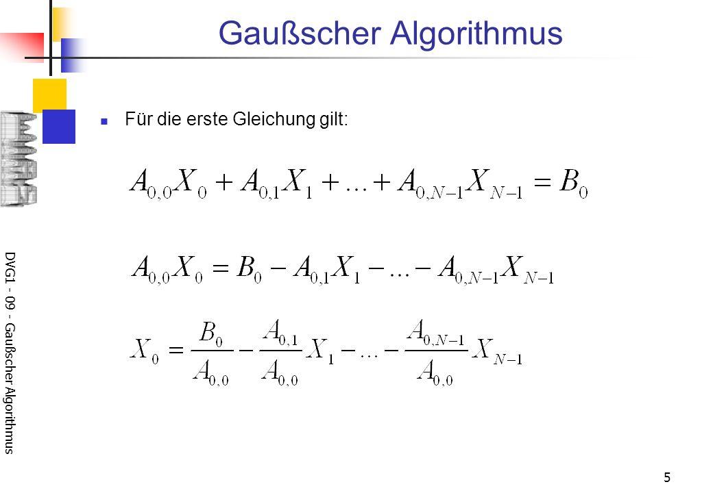 DVG1 - 09 - Gaußscher Algorithmus 6 X[0]=B[0]; for (int j=1; j<N; j++) { X[0] -= A[0][j]*X[j]; } X[0] /= A[0][0];