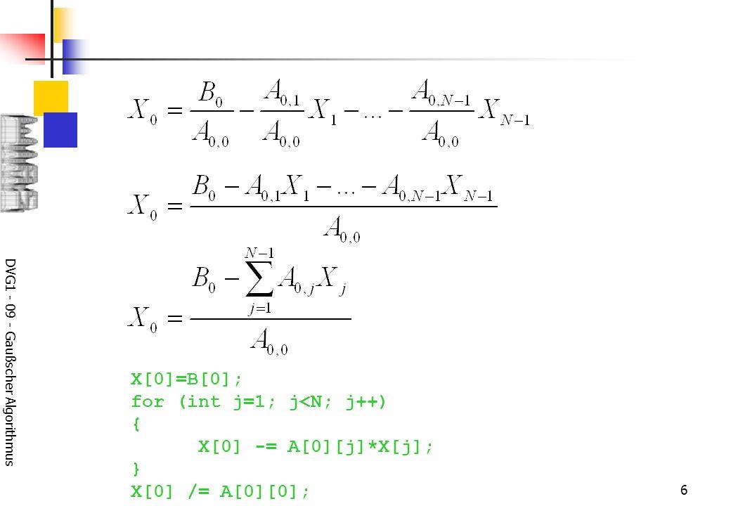 DVG1 - 09 - Gaußscher Algorithmus 7 X 0 in den anderen (k=1,2,...,N-1) Gleichungen ersetzen: Die Gleichungen hängen nur noch von X 1, X 2,..., X N-1 ab.
