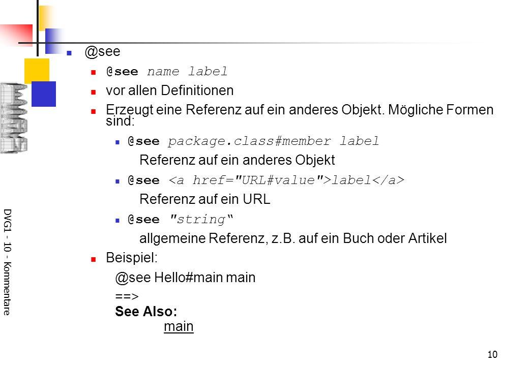 DVG1 - 10 - Kommentare 10 @see @see name label vor allen Definitionen Erzeugt eine Referenz auf ein anderes Objekt.