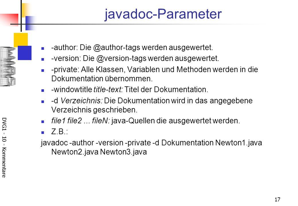 DVG1 - 10 - Kommentare 17 javadoc-Parameter -author: Die @author-tags werden ausgewertet.