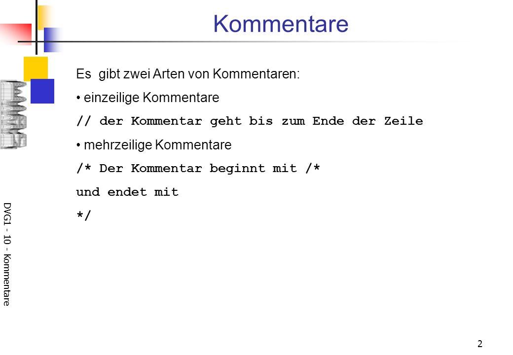 DVG1 - 10 - Kommentare 3 // Das ist das berühmte Hello world - Programm public class Hello { /* Mit der Methode main beginnt die Abarbeitung jedes Programmes.