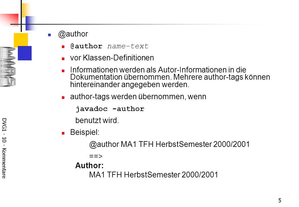 DVG1 - 10 - Kommentare 6 @deprecated @deprecated deprecated-text vor allen Definitionen Das mit dem deprecated-tag gekennzeichnete Objekt wird in einer späteren Version des Programmes möglicherweise nicht mehr enthalten sein.