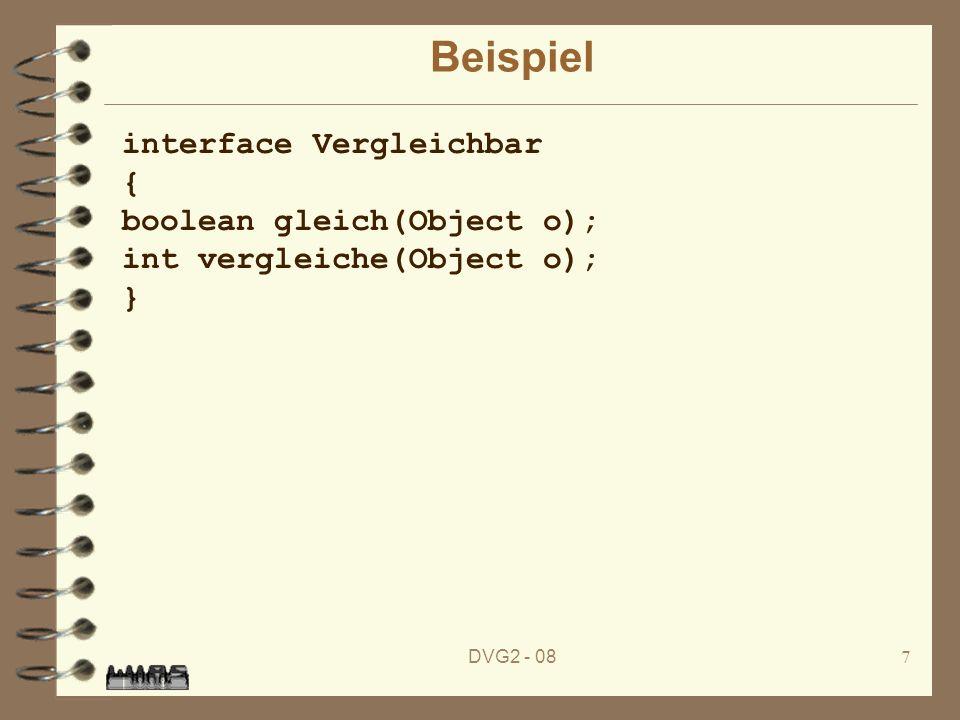 DVG2 - 087 Beispiel interface Vergleichbar { boolean gleich(Object o); int vergleiche(Object o); }