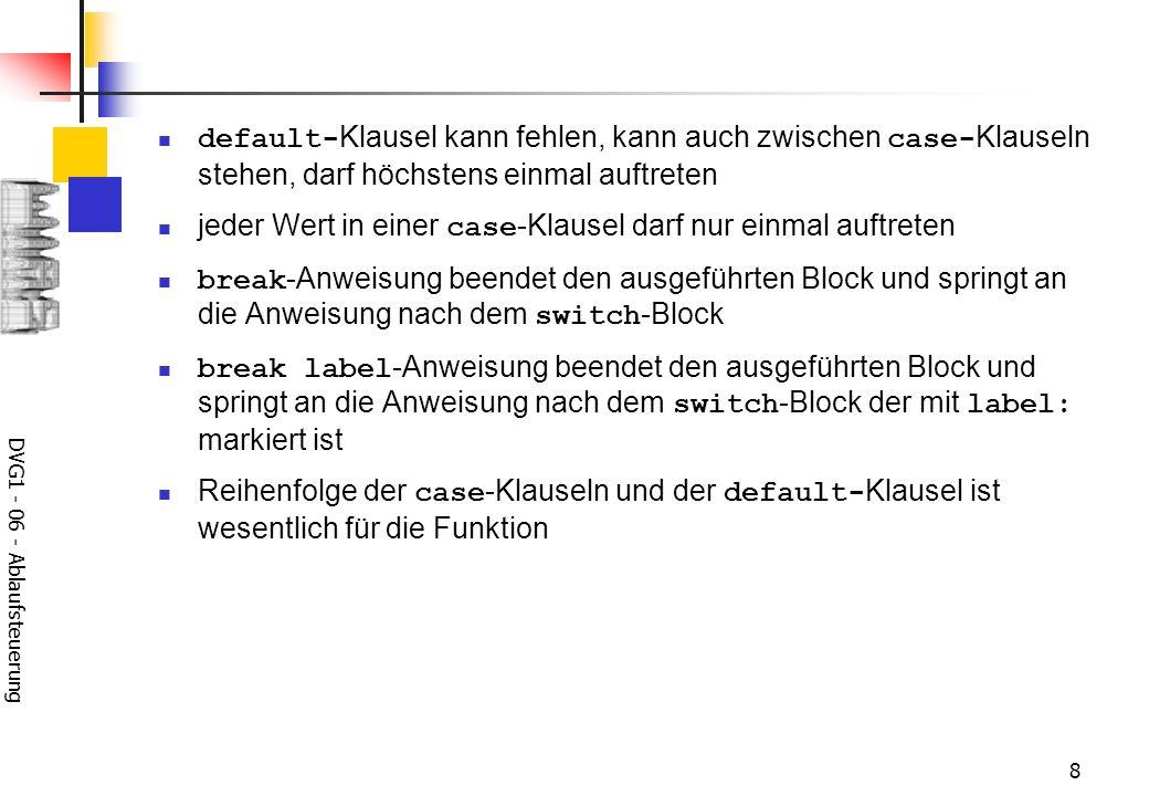 DVG1 - 06 - Ablaufsteuerung 19 // Einlesen einer Zahl do { read (Zahl); } while (Eingabe ungueltig);