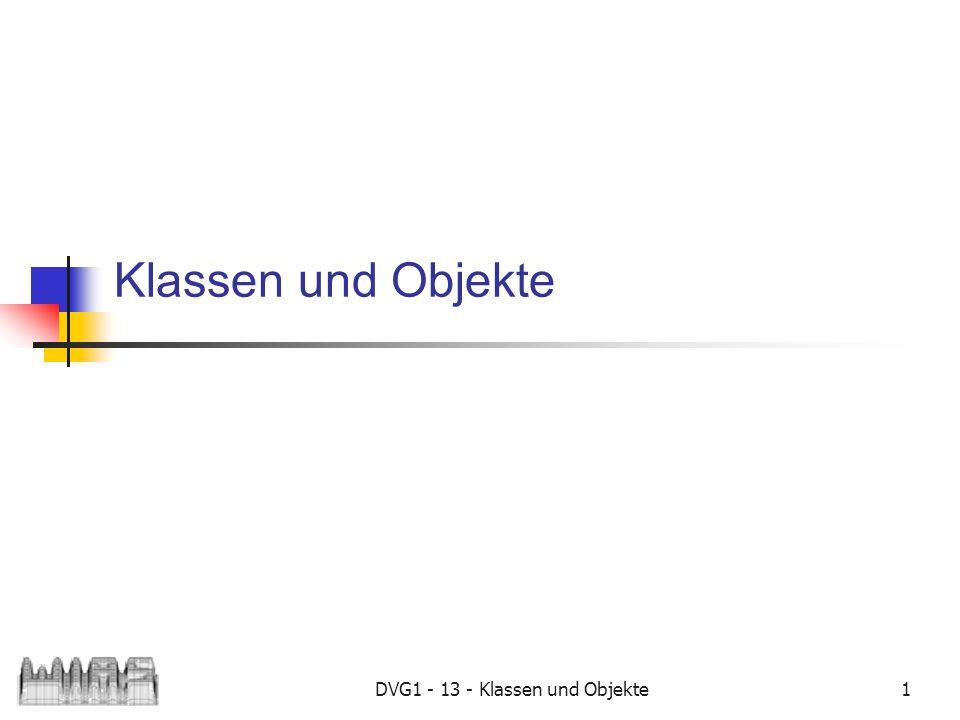 DVG1 - 13 - Klassen und Objekte1 Klassen und Objekte