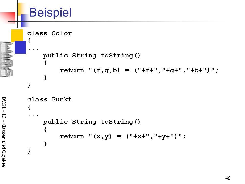 DVG1 - 13 - Klassen und Objekte 48 Beispiel class Color {... public String toString() { return
