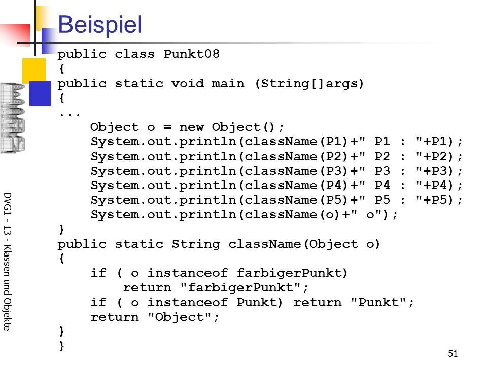 DVG1 - 13 - Klassen und Objekte 51 Beispiel public class Punkt08 { public static void main (String[]args) {... Object o = new Object(); System.out.pri