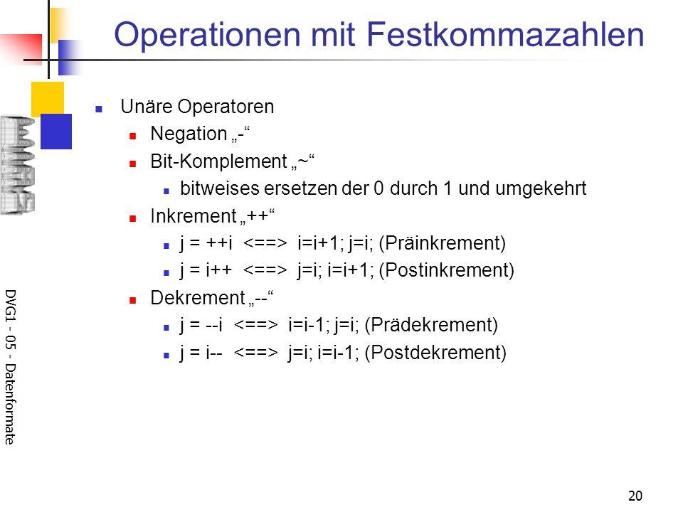 DVG1 - 05 - Datenformate 20 Operationen mit Festkommazahlen Unäre Operatoren Negation - Bit-Komplement ~ bitweises ersetzen der 0 durch 1 und umgekehr