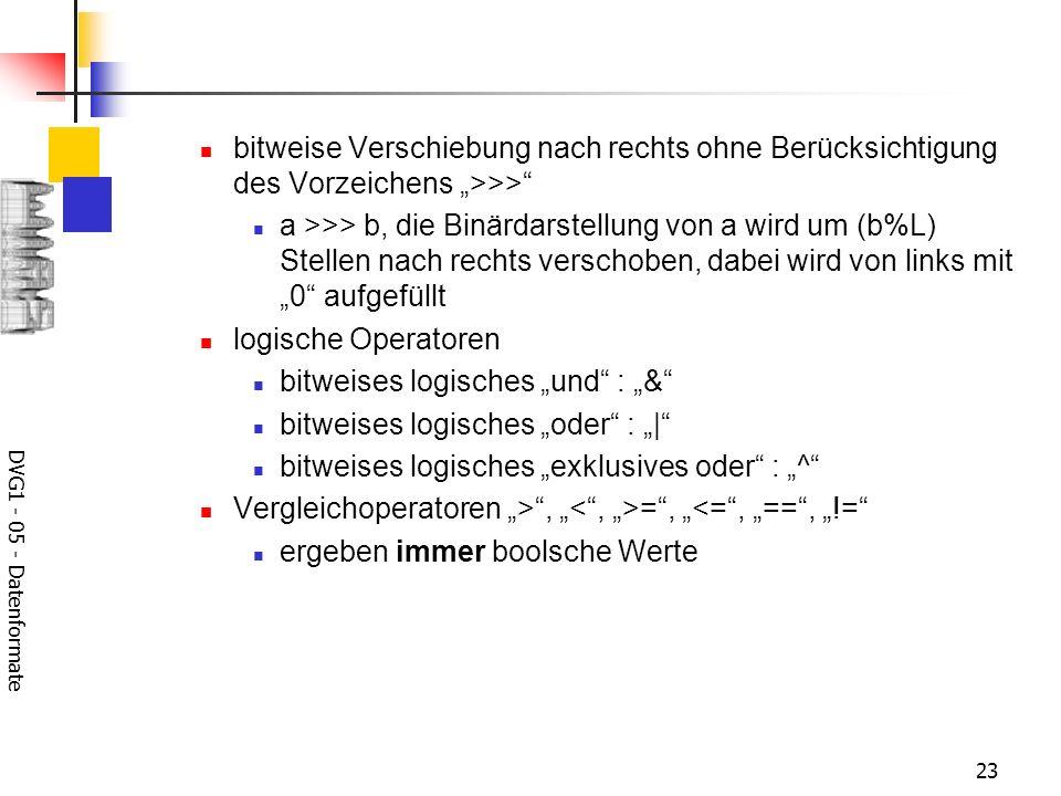 DVG1 - 05 - Datenformate 23 bitweise Verschiebung nach rechts ohne Berücksichtigung des Vorzeichens >>> a >>> b, die Binärdarstellung von a wird um (b