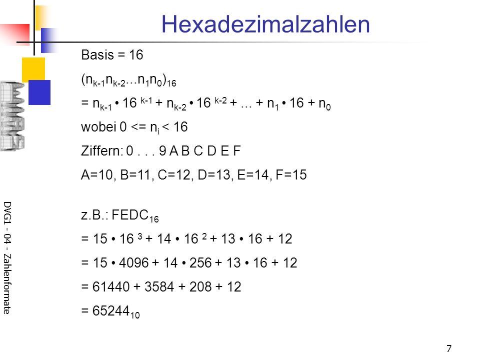 DVG1 - 04 - Zahlenformate 7 Hexadezimalzahlen Basis = 16 (n k-1 n k-2...n 1 n 0 ) 16 = n k-1 16 k-1 + n k-2 16 k-2 +...
