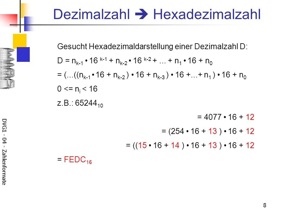 DVG1 - 04 - Zahlenformate 8 Dezimalzahl Hexadezimalzahl Gesucht Hexadezimaldarstellung einer Dezimalzahl D: D = n k-1 16 k-1 + n k-2 16 k-2 +...