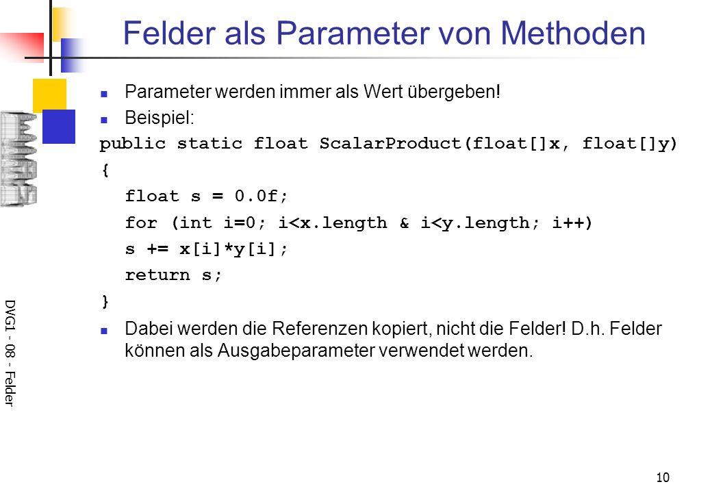 DVG1 - 08 - Felder 10 Felder als Parameter von Methoden Parameter werden immer als Wert übergeben.