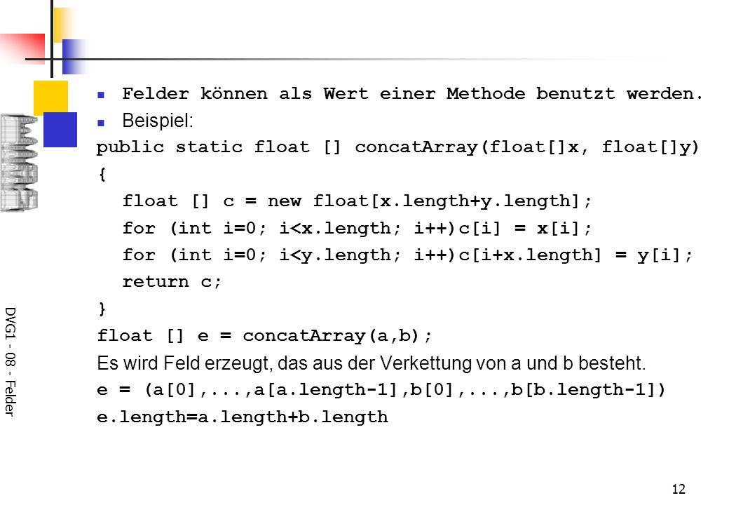 DVG1 - 08 - Felder 12 Felder können als Wert einer Methode benutzt werden.