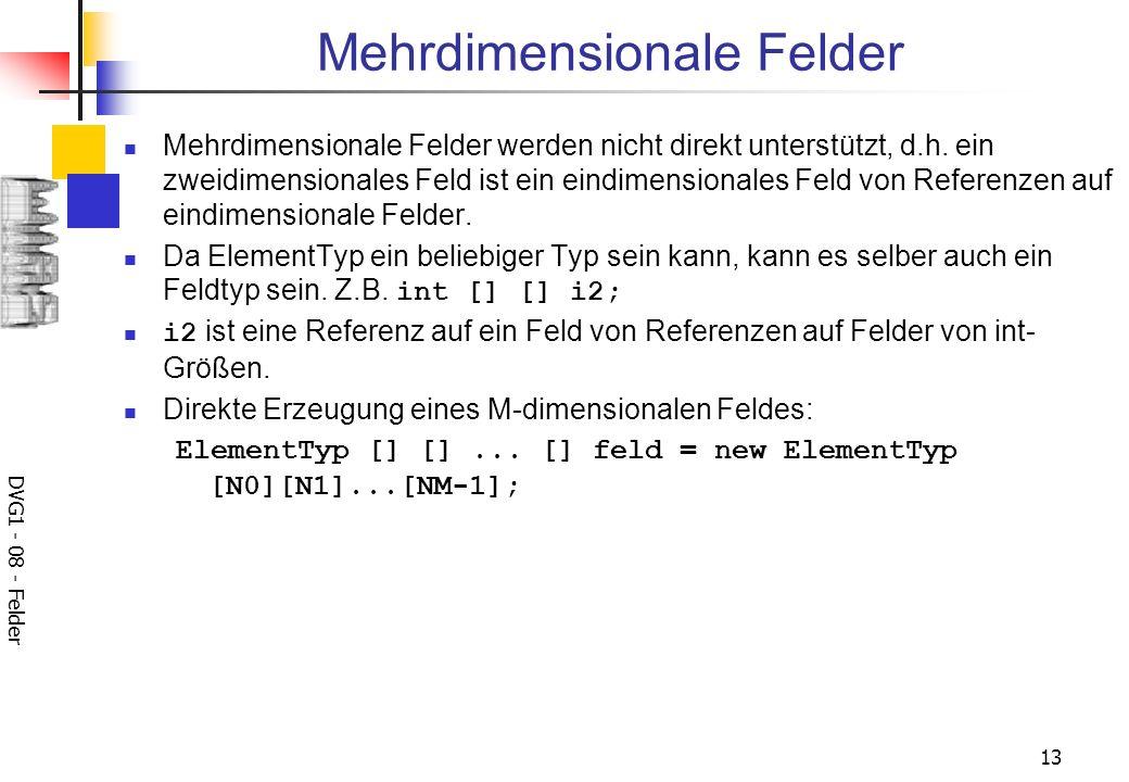 DVG1 - 08 - Felder 13 Mehrdimensionale Felder Mehrdimensionale Felder werden nicht direkt unterstützt, d.h.