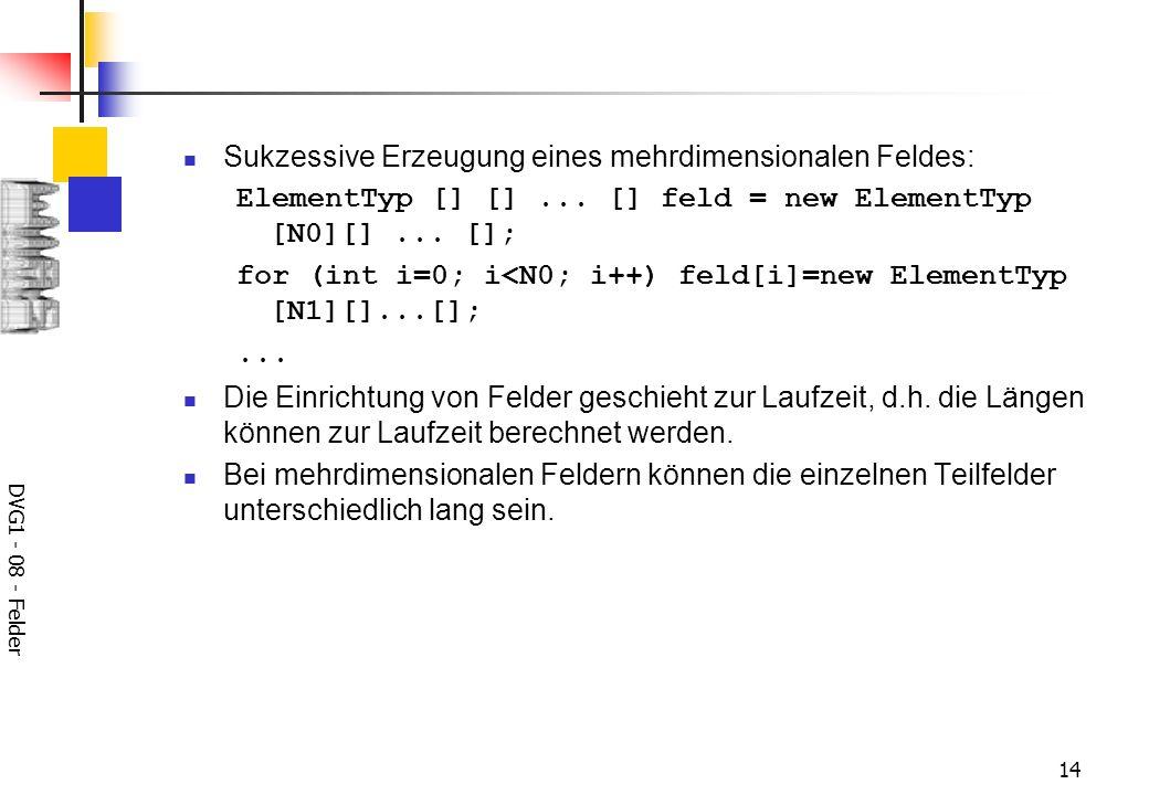 DVG1 - 08 - Felder 14 Sukzessive Erzeugung eines mehrdimensionalen Feldes: ElementTyp [] []...