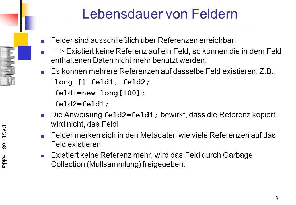 DVG1 - 08 - Felder 8 Lebensdauer von Feldern Felder sind ausschließlich über Referenzen erreichbar.