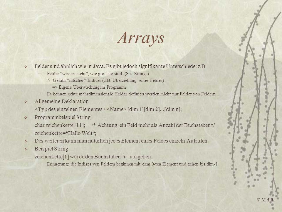 Arrays Felder sind ähnlich wie in Java. Es gibt jedoch signifikante Unterschiede: z.B. –Felder wissen nicht, wie groß sie sind. (S.a. Strings) => Gefa