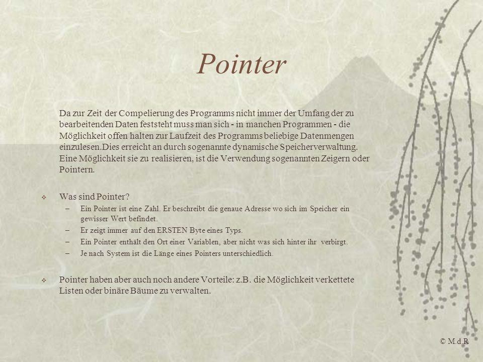 Pointer Allgemeine Deklaration: * typ ist der Datentyp auf den der Pointer zeigt.